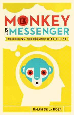 The Monkey Is the Messenger by Ralph De La Rosa