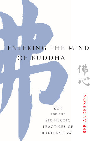 Entering the Mind of Buddha by Tenshin Reb Anderson