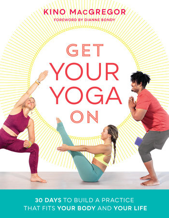 Get Your Yoga On by Kino MacGregor