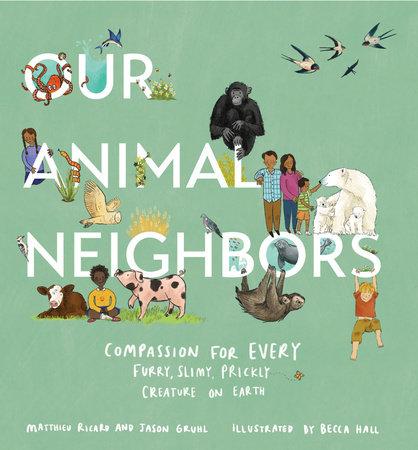 Our Animal Neighbors by Matthieu Ricard and Jason Gruhl