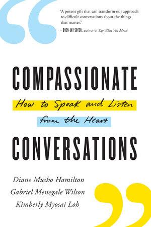 Compassionate Conversations by Diane Musho Hamilton, Gabriel Menegale Wilson and Kimberly Myosai Loh
