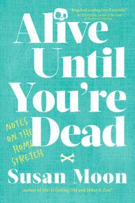 Alive Until You're Dead
