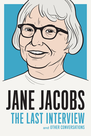 Jane Jacobs: The Last Interview by Jane Jacobs