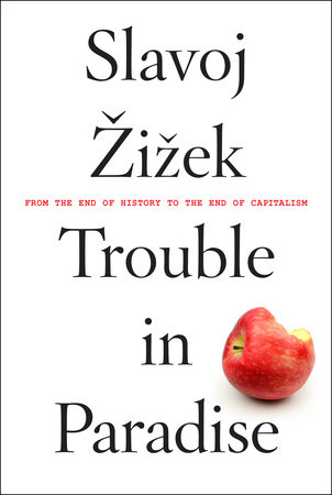 Trouble in Paradise by Slavoj Zizek