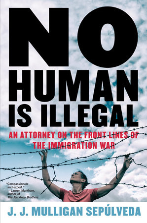 No Human Is Illegal by J. J. Mulligan Sepulveda