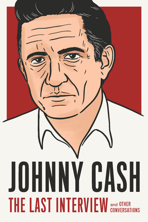 Johnny Cash: The Last Interview by Johnny Cash