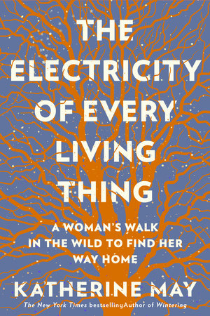 The Electricity of Every Living Thing by Katherine May