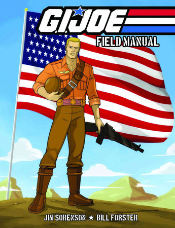 G.I. JOE: Field Manual Volume 1 by Jim Sorenson and William Forster