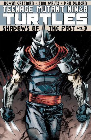 Teenage Mutant Ninja Turtles Volume 3: Shadows of the Past by Tom Waltz and Kevin Eastman