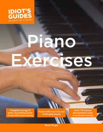 The Complete Idiot's Guide to Piano Exercises by Karen Berger