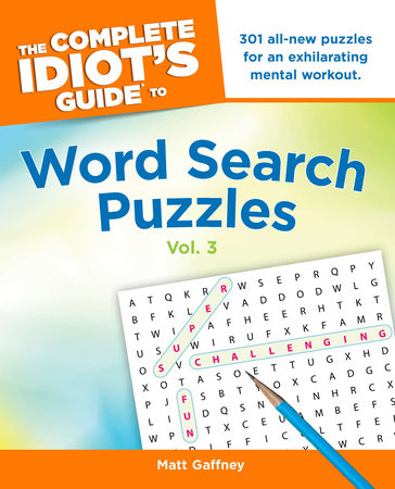 The Complete Idiot's Guide to Word Search Puzzles, Vol. 3 by Matt Gaffney