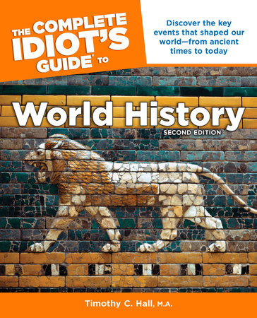 The Complete Idiot's Guide to World History, 2nd Edition by Timothy C. Hall M.A.
