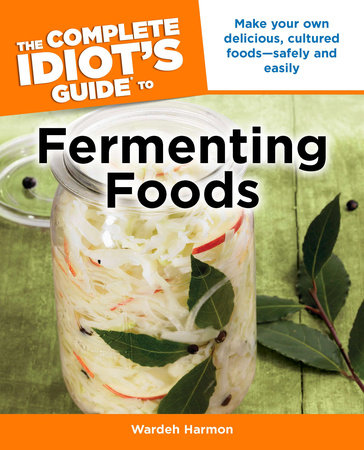 The Complete Idiot's Guide to Fermenting Foods by Wardeh Harmon