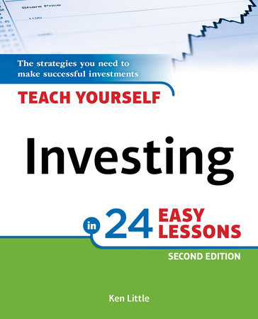 Teach Yourself Investing in 24 Easy Lessons, 2nd Edition by Ken Little