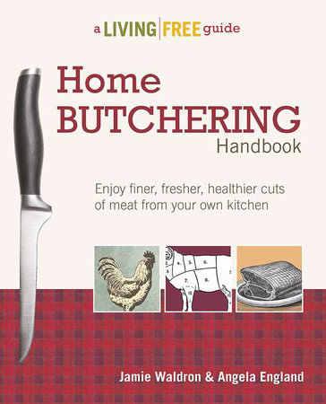 Home Butchering Handbook by Jamie Waldron and Angela England