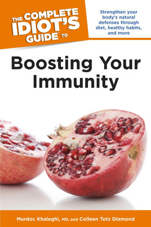 The Complete Idiot's Guide to Boosting Your Immunity by Murdoc Khaleghi, MD and Colleen Totz Diamond