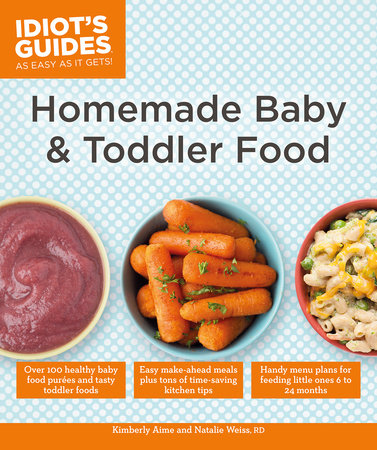 Homemade Baby & Toddler Food by Kimberly Aime and Natalie Weiss