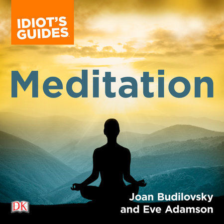 The Complete Idiot's Guide to Meditation by Joan Budilovsky and Eve Adamson