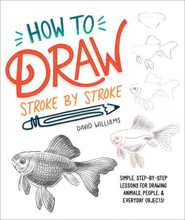 How to Draw Stroke-by-Stroke by David Williams