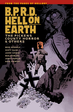 B.P.R.D. Hell on Earth Volume 5: The Pickens County Horror and Others by Mike Mignola