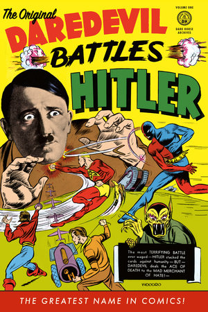 The Original Daredevil Archives Volume 1: Daredevil Battles Hitler by Dick Wood and Various