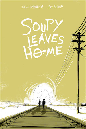 Soupy Leaves Home by Cecil Castellucci