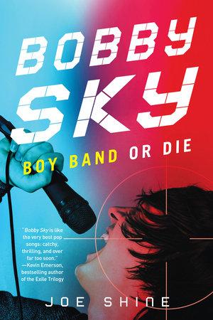 Bobby Sky: Boy Band or Die by Joe Shine