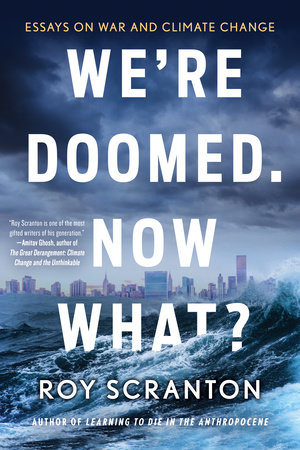 We're Doomed. Now What? by Roy Scranton