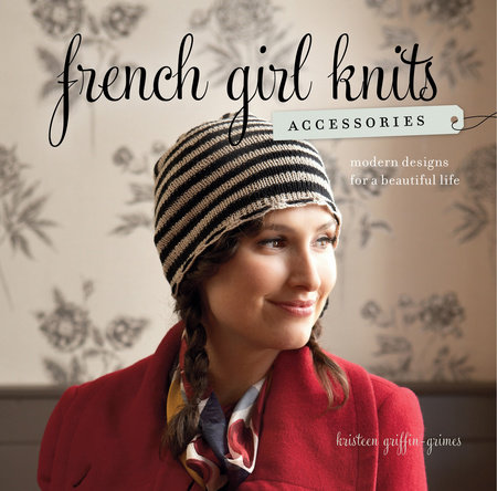 French Girl Knits Accessories by Kristeen Griffin-Grimes