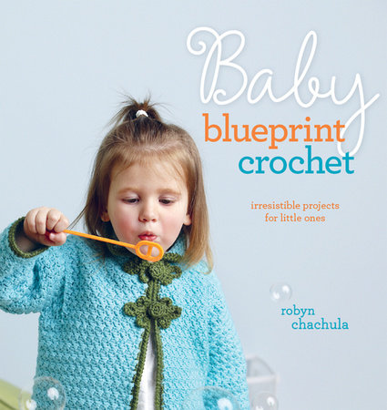 Baby Blueprint Crochet by Robyn Chachula