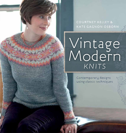 Vintage Modern Knits by Courtney Kelly and Kate Gagnon Osborn
