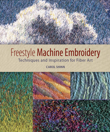 Freestyle Machine Embroidery by Carol Shinn