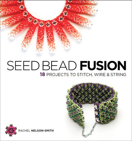 Seed Bead Fusion by Rachel Nelson-Smith