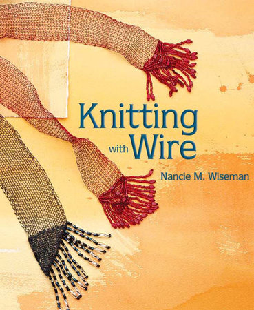 Knitting with Wire by Nancie M. Wiseman