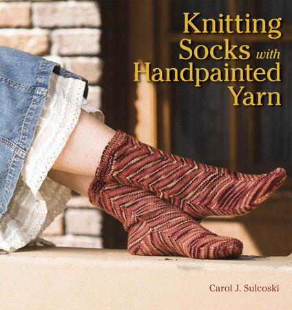 Knitting Socks with Handpainted Yarn by Carol Sulcoski