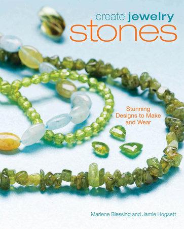 Create Jewelry: Stones by Marlene Blessing and Jaime Hogsett
