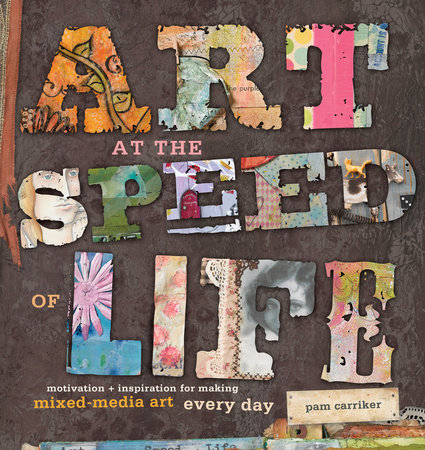 Art at the Speed of Life by Pam Carriker
