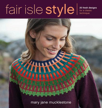 Fair Isle Style by Mary Jane Mucklestone