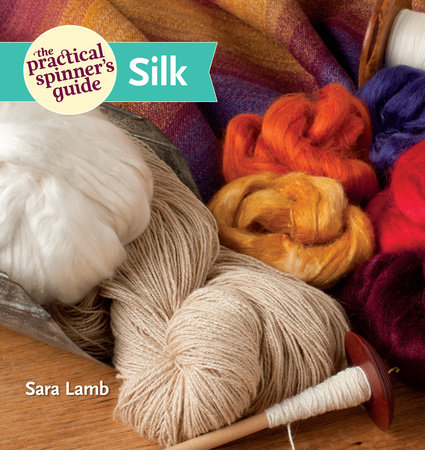 The Practical Spinner's Guide - Silk by Sara Lamb