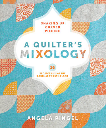 A Quilter's Mixology by Angela Pingel