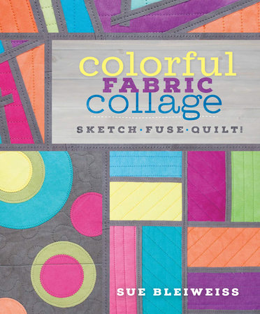 Colorful Fabric Collage by Sue Bleiweiss