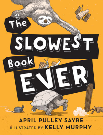 The Slowest Book Ever by April Pulley Sayre