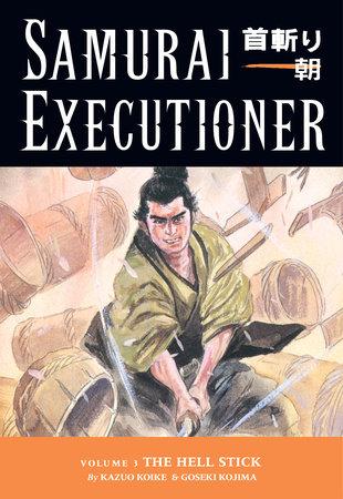 Samurai Executioner Volume 3: The Hell Stick by Kazuo Koike
