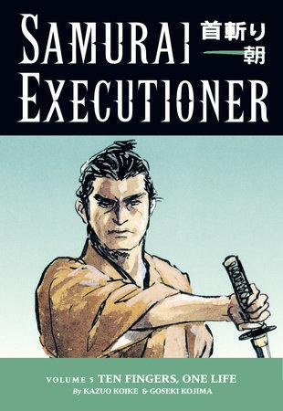 Samurai Executioner Volume 5: Ten Fingers, One Life by Kazuo Koike