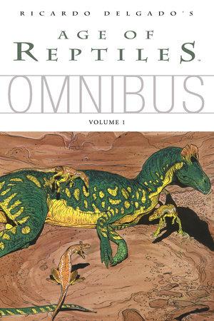 Age of Reptiles Omnibus: Volume 1 by Ricardo Delgado