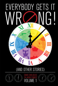 Everybody Gets It Wrong! and Other Stories: David Chelsea's 24-Hour Comics Vol. 1