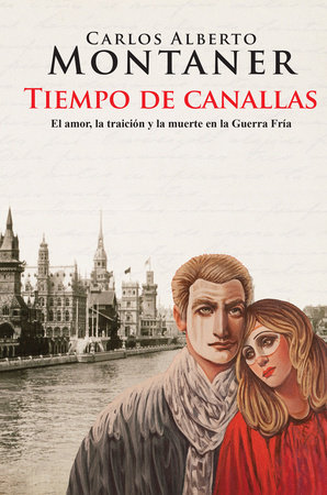 Tiempo de canallas / Time of scoundrels by Carlos Alberto Montaner