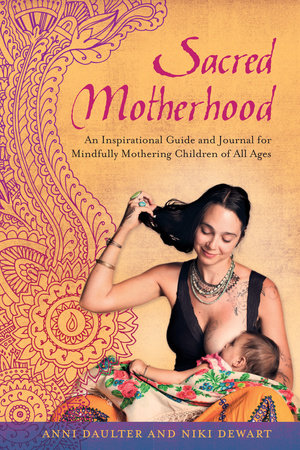 Sacred Motherhood by Anni Daulter and Niki Dewart