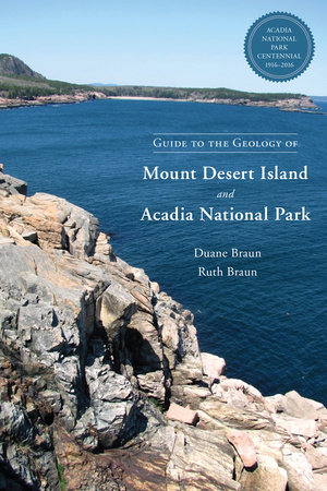 Guide to the Geology of Mount Desert Island and Acadia National Park by Duane Braun and Ruth Braun