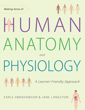 Making Sense of Human Anatomy and Physiology by Earle Abrahamson and Jane Langston